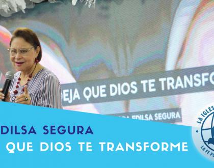 Deja que Dios te Transforme - Pra. Edilsa Segura - Serie Madurez Espiritual